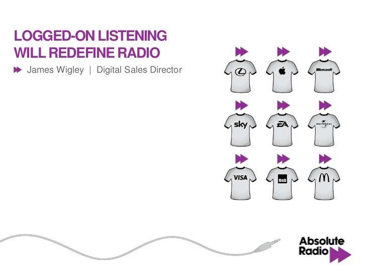 LOGGED-ON LISTENINGWILL REDEFINE RADIO James Wigley | Digital Sales Director