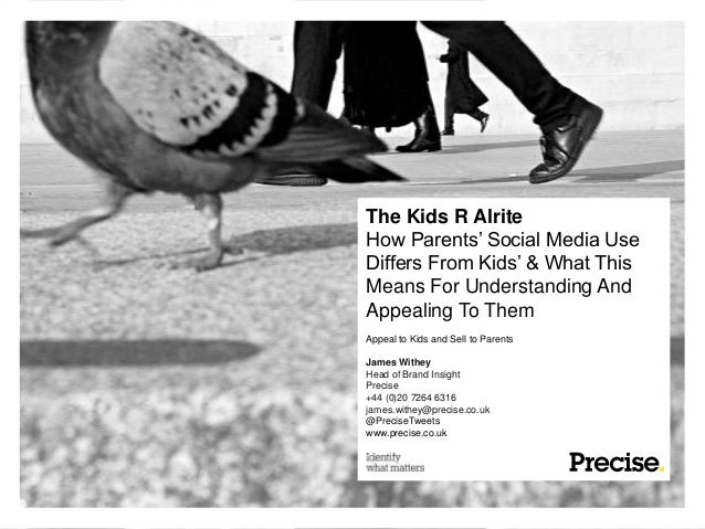 The Kids R AlriteHow Parents' Social Media UseDiffers From Kids' & What ThisMeans For Understanding AndAppealing To ThemAp...