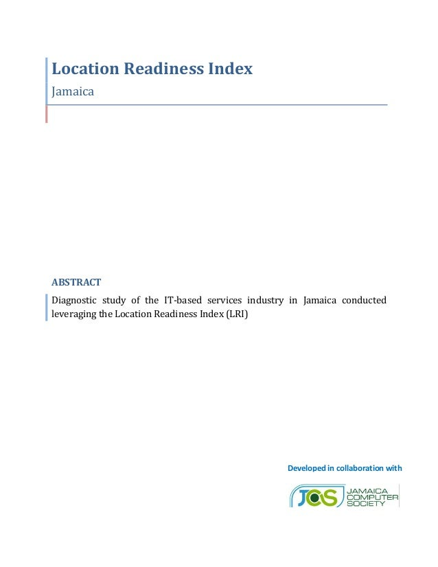 Location Readiness IndexJamaicaABSTRACTDiagnostic study of the IT-based services industry in Jamaica conductedleveraging t...