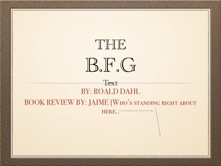 THE                 B.F.G                    Text             BY: ROALD DAHLBOOK REVIEW BY: JAIME [Who's standing right ab...