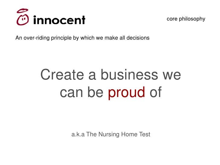 core philosophy   An over-riding principle by which we make all decisions               Create a business we              ...