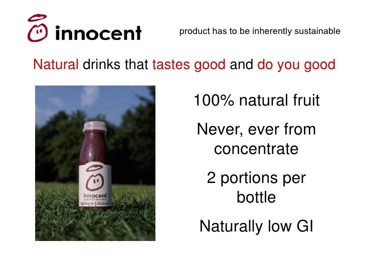 product has to be inherently sustainable   Natural drinks that tastes good and do you good                           100% ...