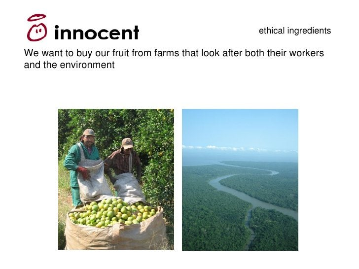 ethical ingredients  We want to buy our fruit from farms that look after both their workers and the environment