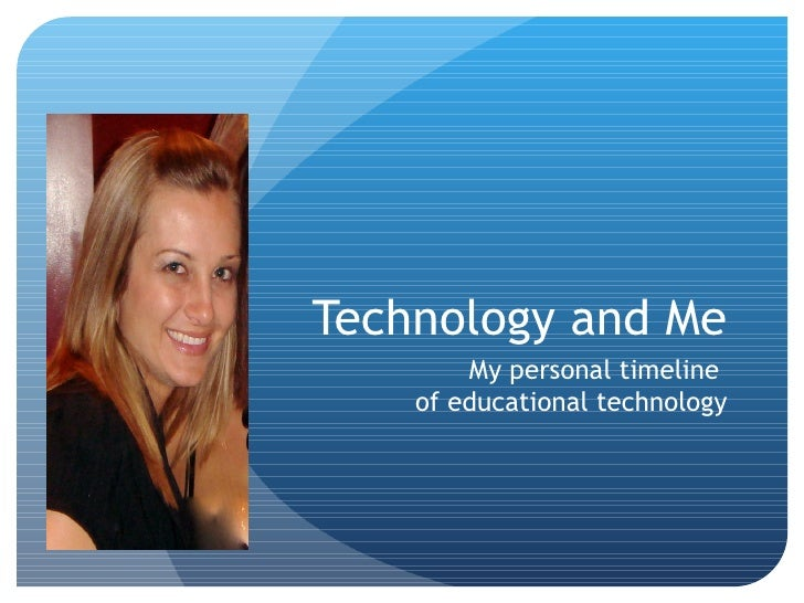 Technology and Me My personal timeline  of educational technology