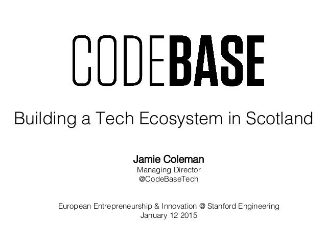 Jamie Coleman! Managing Director! @CodeBaseTech! ! ! European Entrepreneurship & Innovation @ Stanford Engineering! Januar...