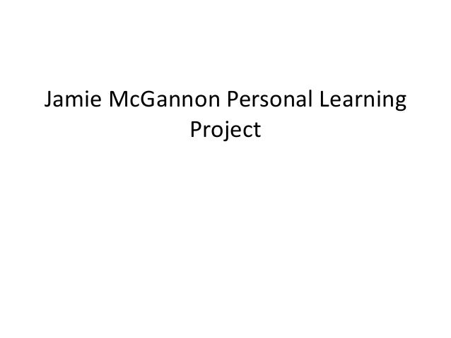 Jamie McGannon Personal Learning Project