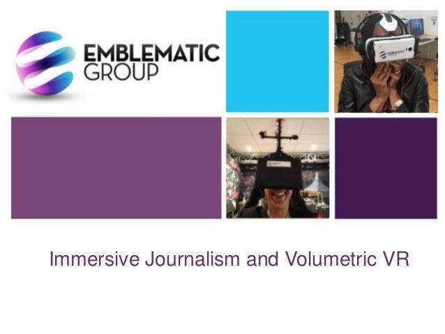 Immersive Journalism and Volumetric VR