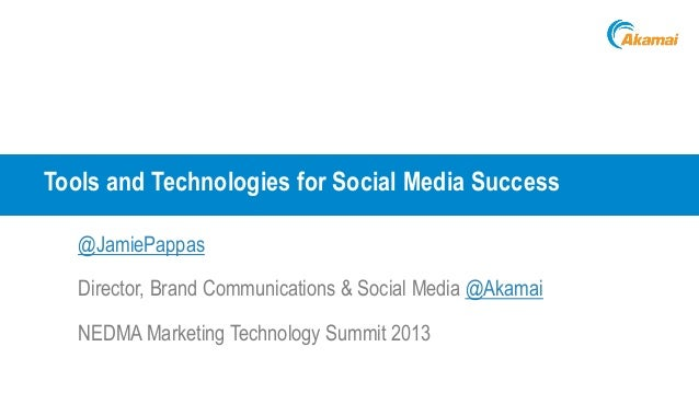 Tools and Technologies for Social Media Success @JamiePappas Director, Brand Communications & Social Media @Akamai NEDMA M...
