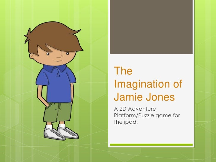 The Imagination of Jamie Jones<br />A 2D Adventure Platform/Puzzle game for the ipad.<br />