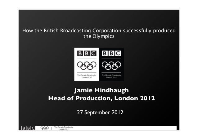 How the British Broadcasting Corporation successfully produced                         the Olympics                  Jamie...