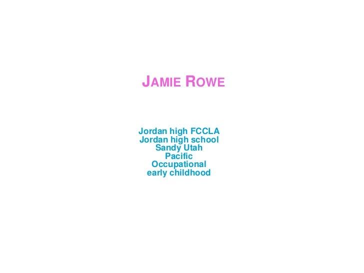 Jamie Rowe<br />Jordan high FCCLAJordan high schoolSandy UtahPacificOccupational  early childhood <br />