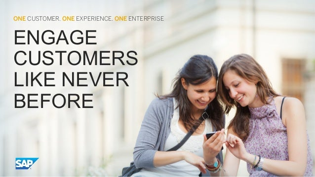 ONE CUSTOMER. ONE EXPERIENCE. ONE ENTERPRISE  ENGAGE CUSTOMERS LIKE NEVER BEFORE