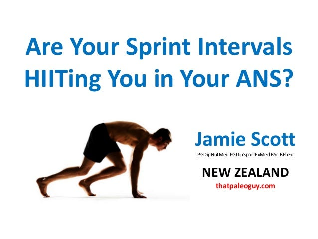 Are Your Sprint Intervals HIITing You in Your ANS? Jamie ScottPGDipNutMed PGDipSportExMed BSc BPhEd NEW ZEALAND thatpaleog...