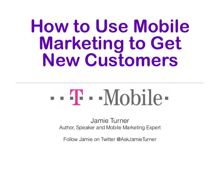 How to Use Mobile Marketing to Get New Customers                Jamie Turner   Author, Speaker and Mobile Marketing Expert...
