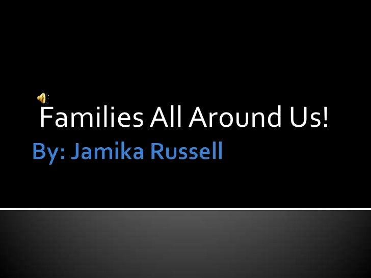 By: Jamika Russell<br />Families All Around Us!<br />
