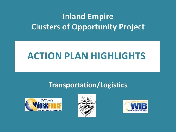 Inland EmpireClusters of Opportunity Project<br />ACTION PLAN HIGHLIGHTS<br />Transportation/Logistics<br />