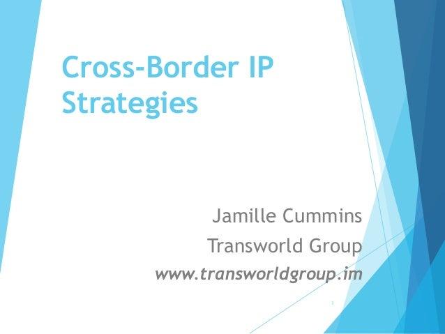 Cross-Border IP Strategies Jamille Cummins Transworld Group www.transworldgroup.im 1