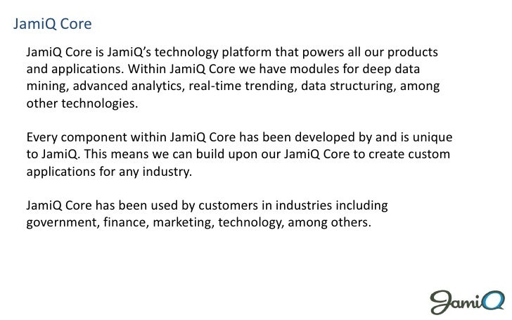 JamiQ Core JamiQ Core is JamiQ's technology platform that powers all our products and applications. Within JamiQ Core we h...