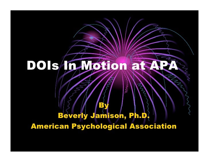 DOIs In Motion at APA                   By       Beverly Jamison, Ph.D. American Psychological Association
