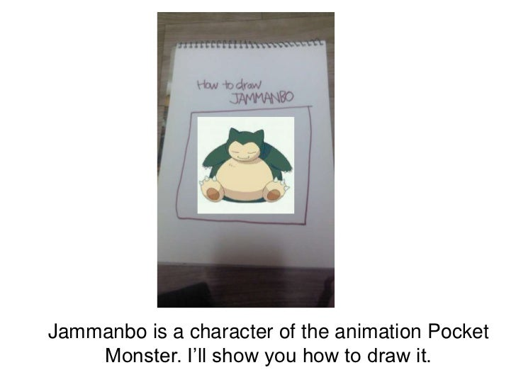 Jammanbo is a character of the animation Pocket    Monster. I'll show you how to draw it.