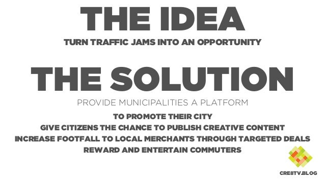 THE IDEATURN TRAFFIC JAMS INTO AN OPPORTUNITY THE SOLUTIONPROVIDE MUNICIPALITIES A PLATFORM TO PROMOTE THEIR CITY GIVE CIT...