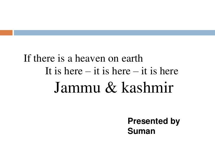 If there is a heaven on earth      It is here – it is here – it is here        Jammu & kashmir                            ...