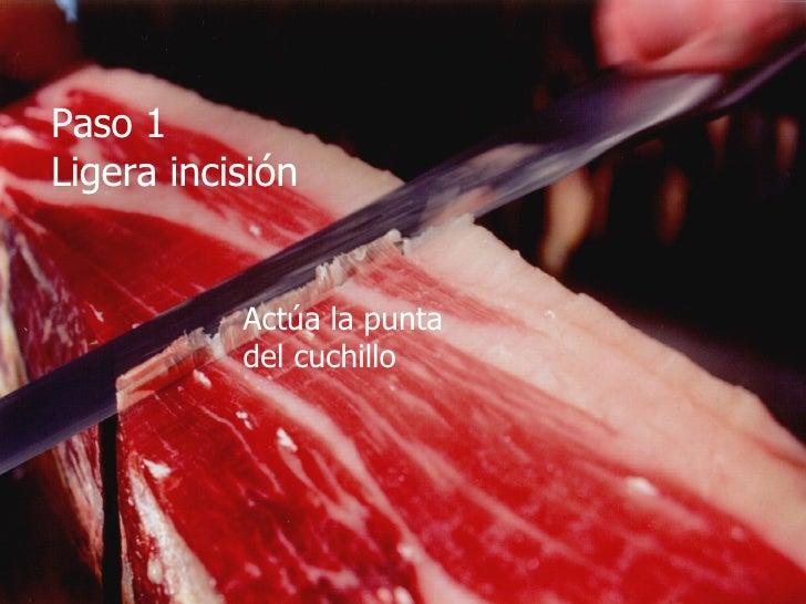 Paso 1 Ligera incisión Actúa la punta  del cuchillo