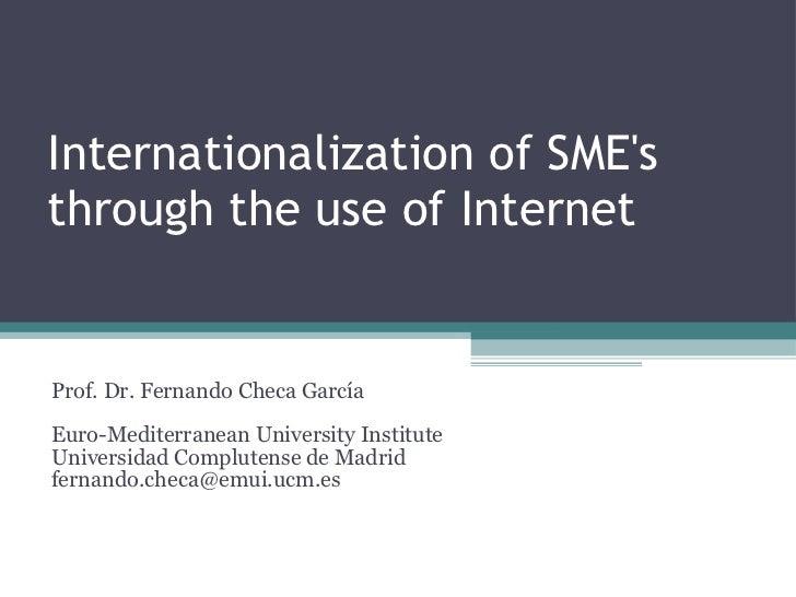 Internationalization of SME's through the use of Internet <ul><li>Prof. Dr. Fernando Checa García </li></ul><ul><li>Euro-M...