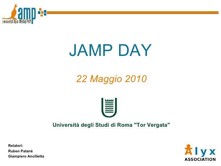 """JAMP DAY 22 Maggio 2010 Relatori: Ruben Patanè Giampiero Ancilletta Università degli Studi di Roma """"Tor Vergata"""""""