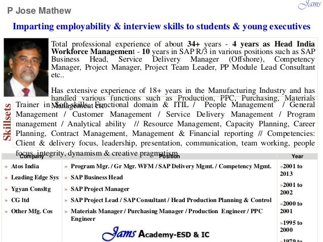 P Jose Mathew Total professional experience of about 34+ years - 4 years as Head India Workforce Management - 10 years in ...