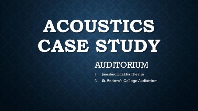 ACOUSTICS CASE STUDY AUDITORIUM 1. Jamshed Bhabha Theatre 2. St. Andrew's College Auditorium