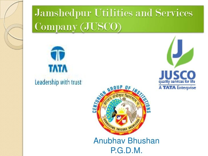 Jamshedpur Utilities and Services Company (JUSCO) <br />AnubhavBhushan<br />P.G.D.M. 2009/2011<br />