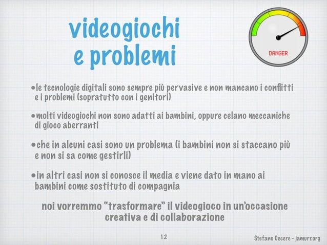 Stefano Cecere - jamurr.org videogiochi e problemi •le tecnologie digitali sono sempre più pervasive e non mancano i confli...