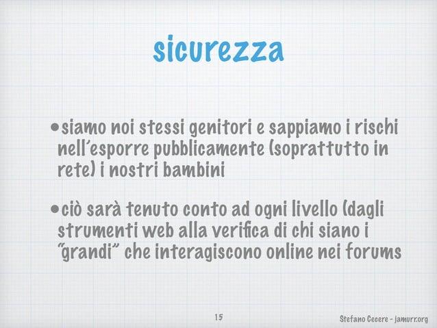 Stefano Cecere - jamurr.org sicurezza •siamo noi stessi genitori e sappiamo i rischi nell'esporre pubblicamente (soprattut...