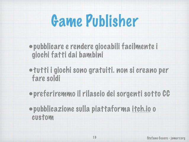 Stefano Cecere - jamurr.org Game Publisher •pubblicare e rendere giocabili facilmente i giochi fatti dai bambini •tutti i ...