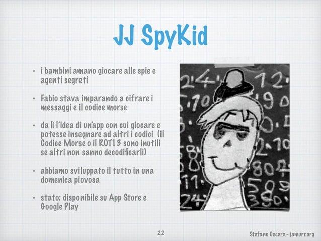 Stefano Cecere - jamurr.org JJ SpyKid • i bambini amano giocare alle spie e agenti segreti • Fabio stava imparando a cifra...