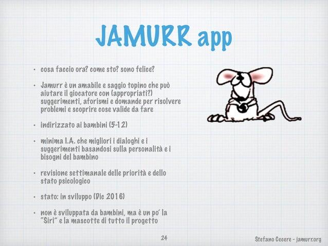 Stefano Cecere - jamurr.org JAMURR app • cosa faccio ora? come sto? sono felice? • Jamurr è un amabile e saggio topino che...