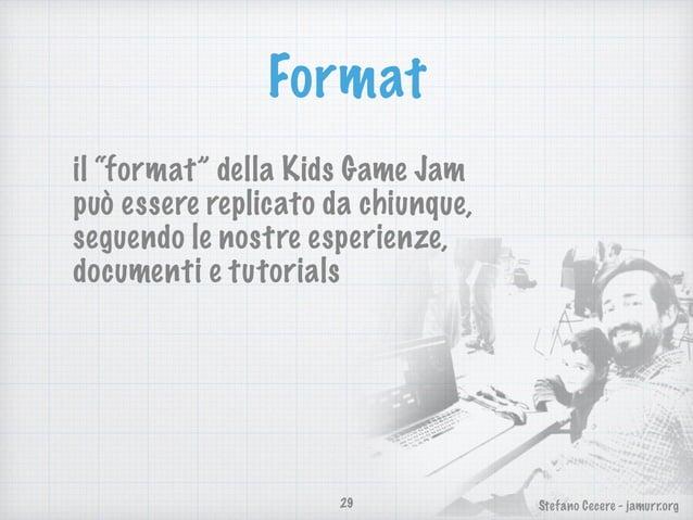 Stefano Cecere - jamurr.org prossime Kids Game Jams •sabato 8 ottobre @ Internet Festival a Pisa •fine Gennaio 2017, durant...