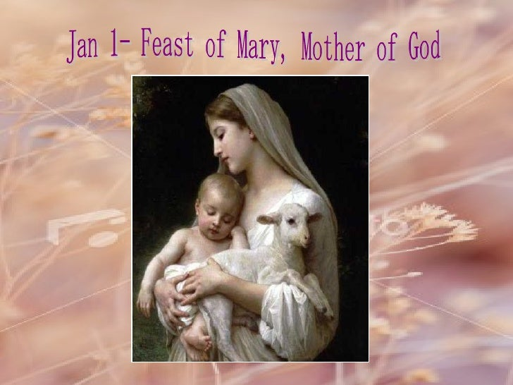 Jan 1- Feast of Mary, Mother of God