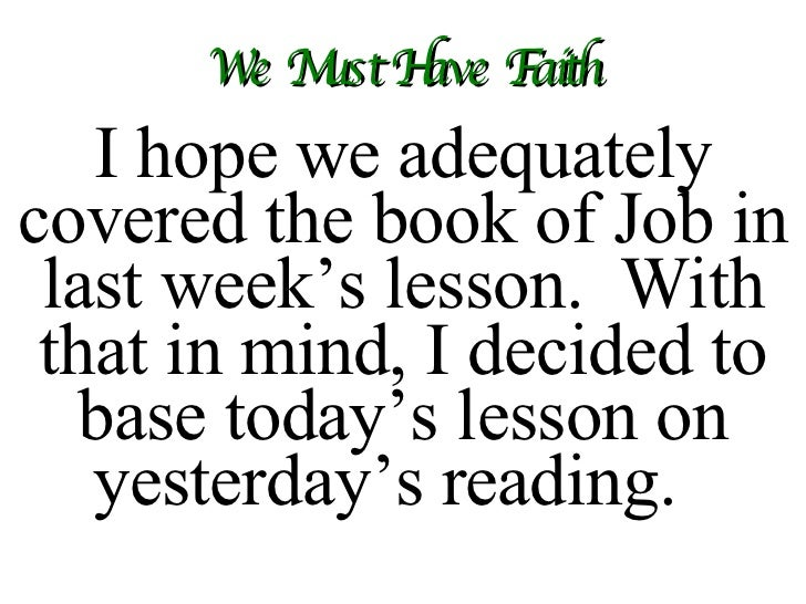 We Must Have Faith I hope we adequately covered the book of Job in last week's lesson.  With that in mind, I decided to ba...