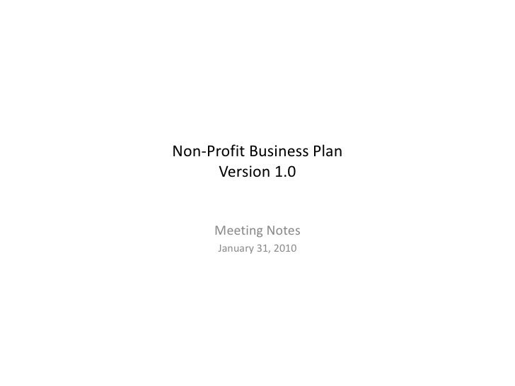 Non-Profit Business Plan Version 1.0<br />Meeting Notes<br />January 31, 2010<br />