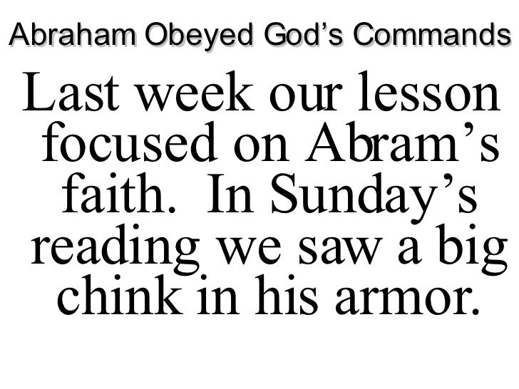 Abraham Obeyed God's Commands <ul><li>Last week our lesson focused on Abram's faith.  In Sunday's reading we saw a big chi...