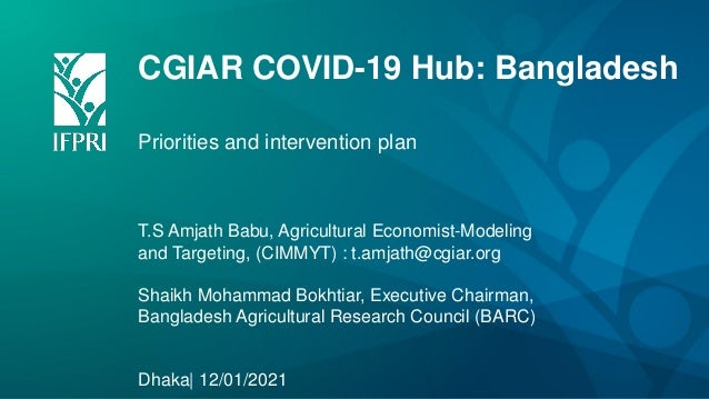 CGIAR COVID-19 Hub: Bangladesh Priorities and intervention plan T.S Amjath Babu, Agricultural Economist-Modeling and Targe...