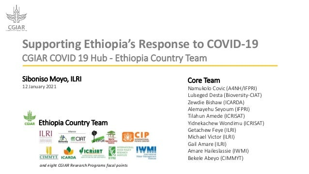 Supporting Ethiopia's Response to COVID-19 CGIAR COVID 19 Hub - Ethiopia Country Team Siboniso Moyo, ILRI 12 January 2021 ...