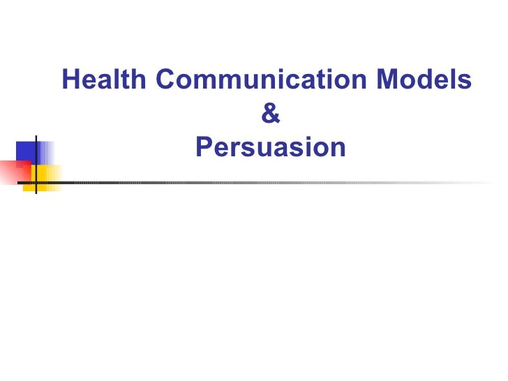 Health Communication Models  & Persuasion