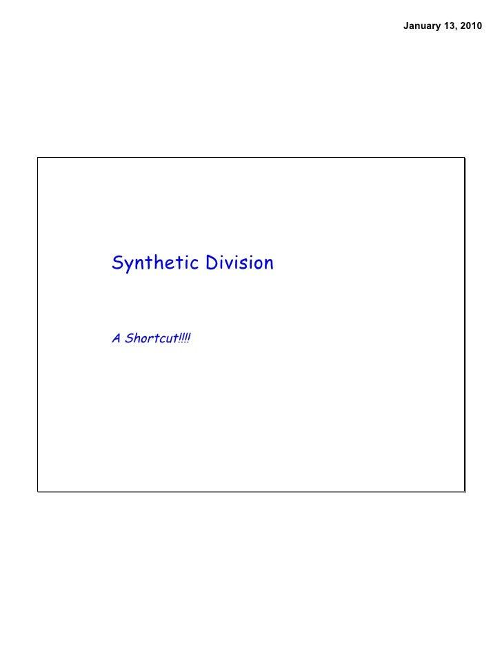 January 13, 2010     Synthetic Division   A Shortcut!!!!