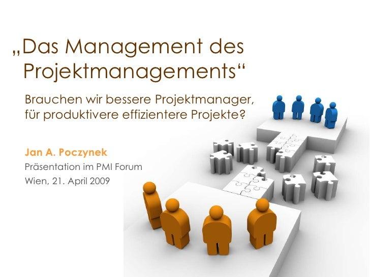 """""""Das Management des  Projektmanagements""""  Brauchen wir bessere Projektmanager,  für produktivere effizientere Projekte?   ..."""