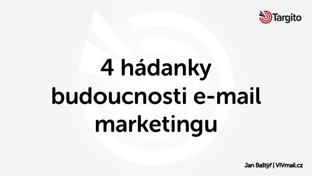 4 hádanky budoucnosti e-mail marketingu Jan Baštýř | VIVmail.cz