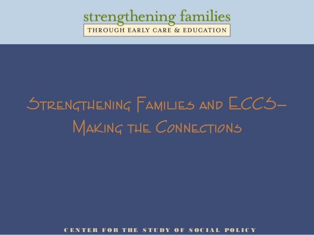 Strengthening Families and ECCS— Making the Connections C E N T E R F O R T HE S T U DY O F S O C I A L PO L I C Y