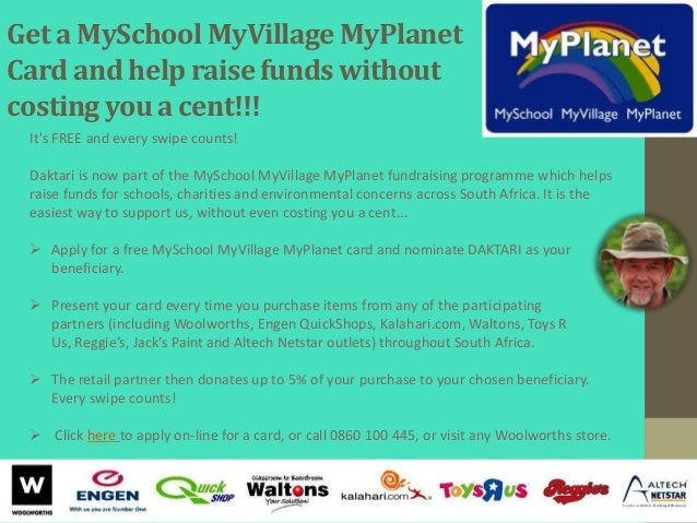 Get a MySchool MyVillage MyPlanetCard and help raise funds withoutcosting you a cent!!! Its FREE and every swipe counts! D...